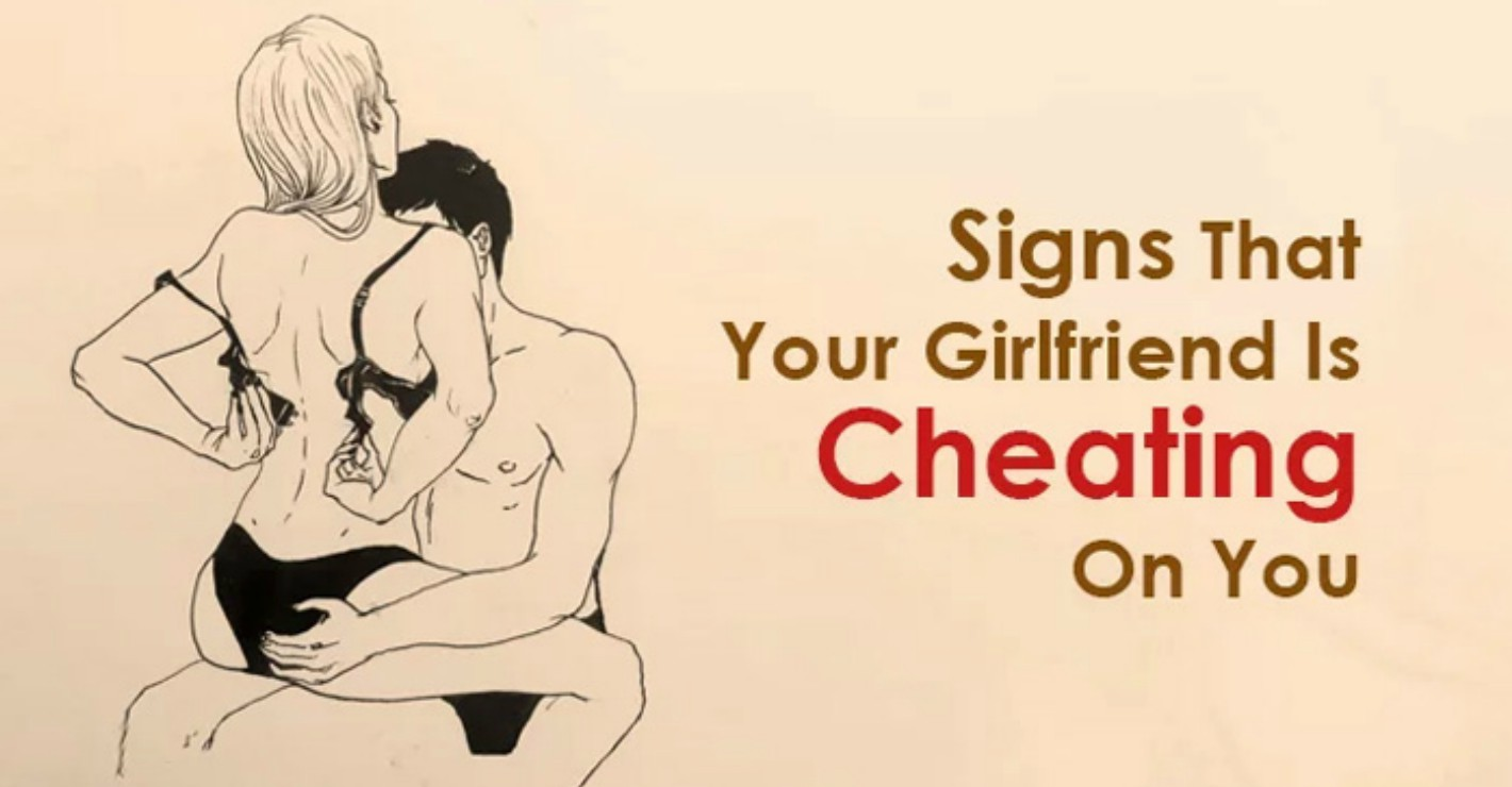 Signs that your girlfriend is cheating on you
